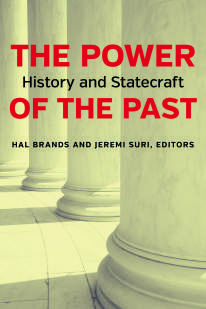 The Power of the Past Edited by Hal Brands and Jeremi Suri 2015